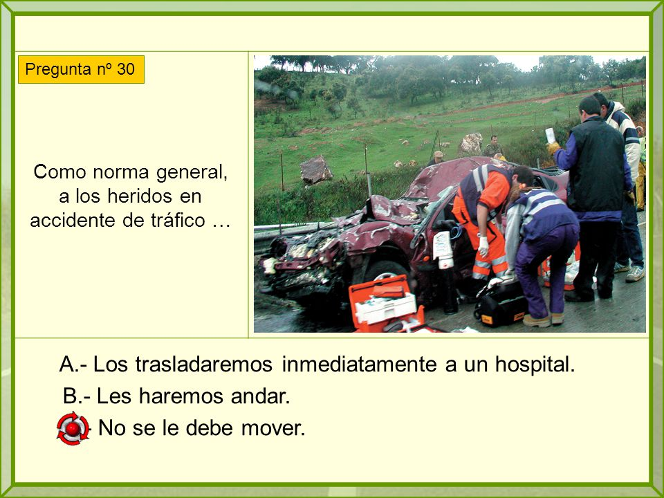 Como norma general, a los heridos en accidente de tráfico …