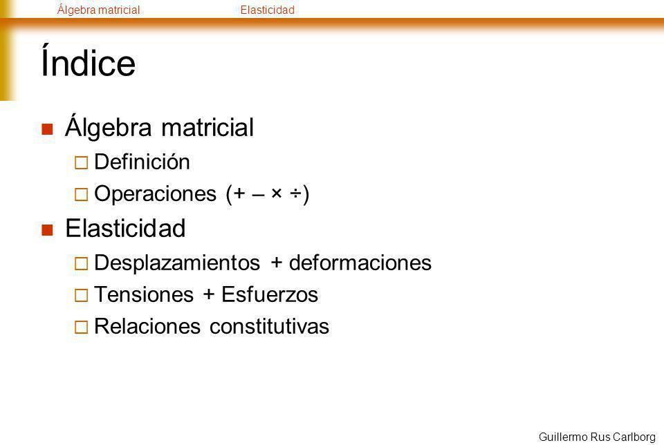 Índice Álgebra matricial Elasticidad Definición Operaciones (+ – × ÷)
