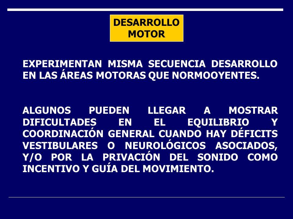 DESARROLLOMOTOR EXPERIMENTAN MISMA SECUENCIA DESARROLLO EN LAS ÁREAS MOTORAS QUE NORMOOYENTES.