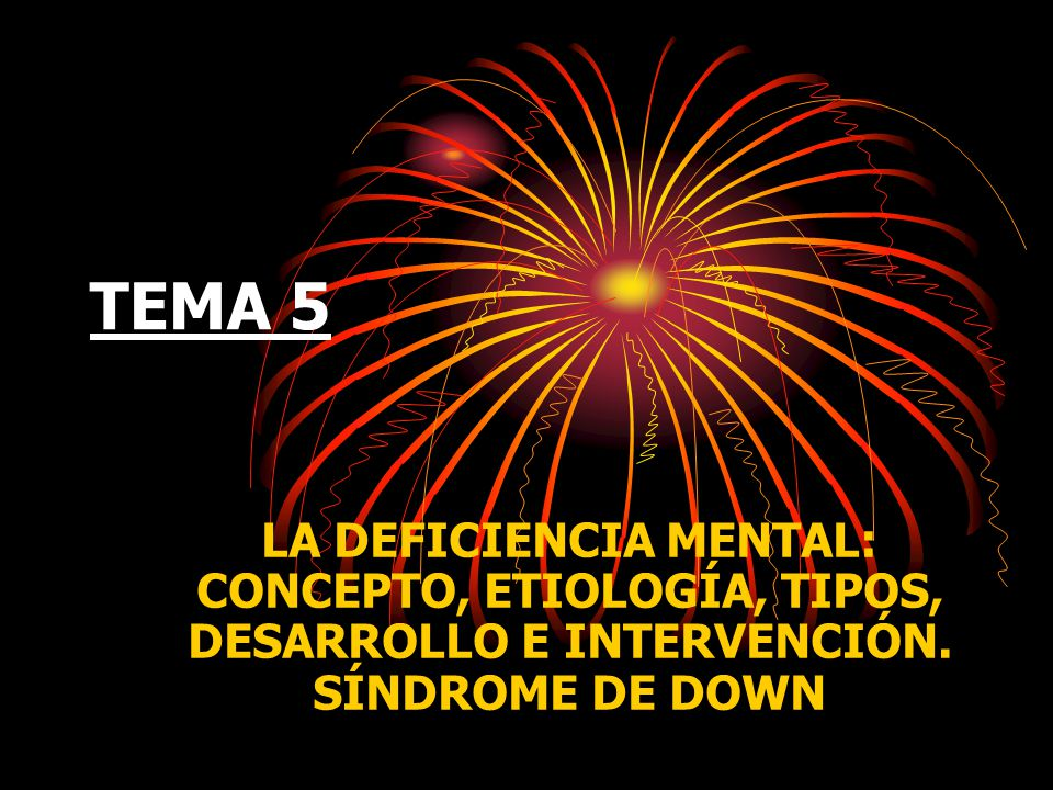 TEMA 5 LA DEFICIENCIA MENTAL: CONCEPTO, ETIOLOGÍA, TIPOS, DESARROLLO E INTERVENCIÓN.