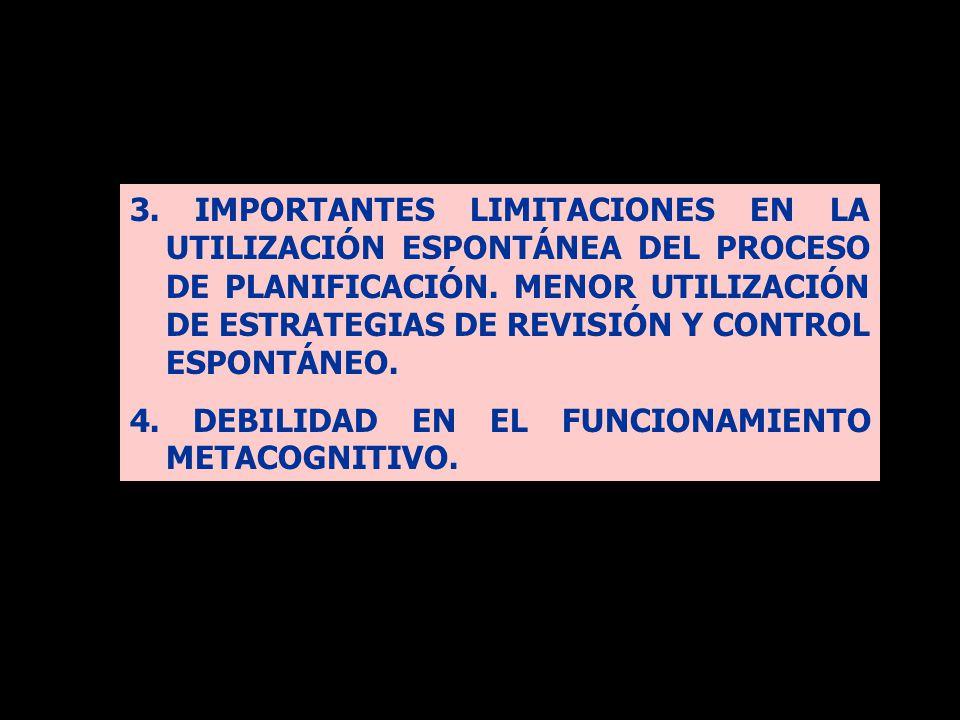 3. IMPORTANTES LIMITACIONES EN LA UTILIZACIÓN ESPONTÁNEA DEL PROCESO DE PLANIFICACIÓN. MENOR UTILIZACIÓN DE ESTRATEGIAS DE REVISIÓN Y CONTROL ESPONTÁNEO.