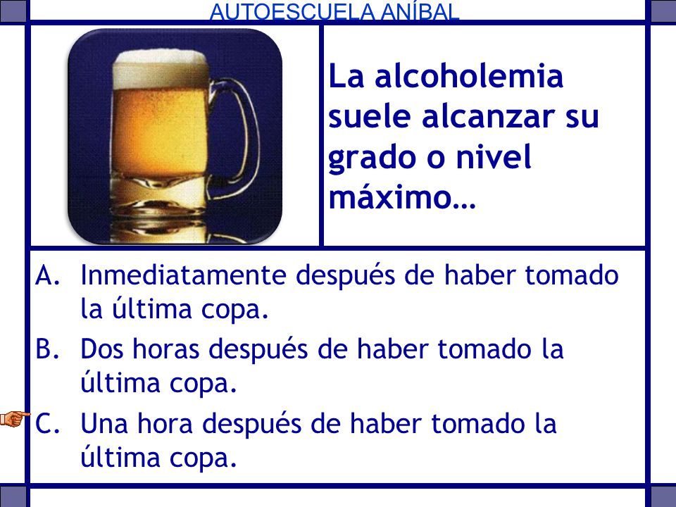 La alcoholemia suele alcanzar su grado o nivel máximo…