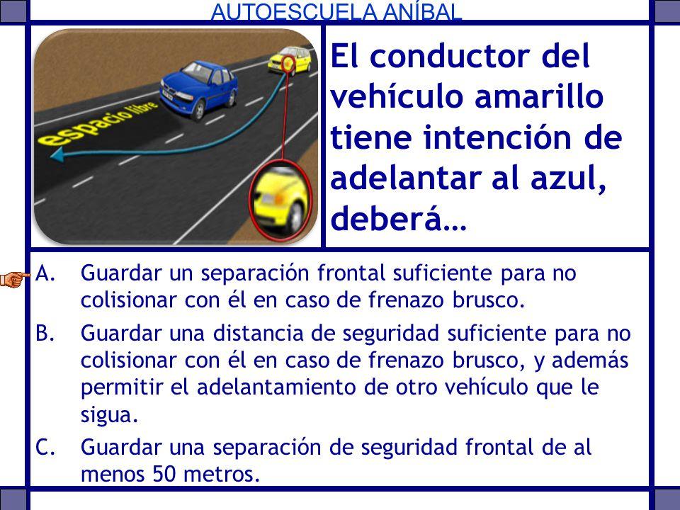 El conductor del vehículo amarillo tiene intención de adelantar al azul, deberá…