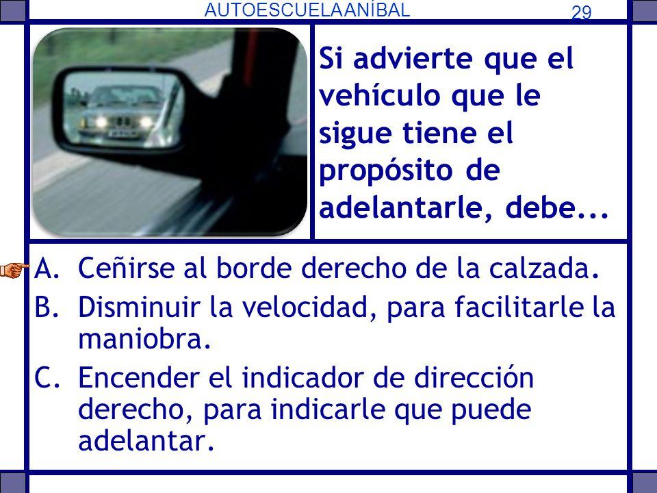 Si advierte que el vehículo que le sigue tiene el propósito de adelantarle, debe...