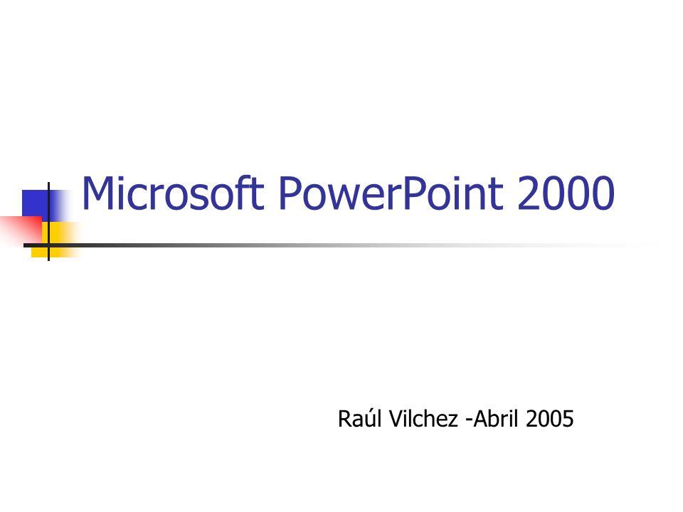 Microsoft PowerPoint 2000 Raúl Vilchez -Abril 2005