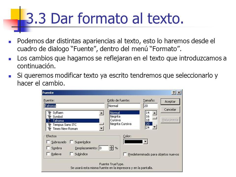 3.3 Dar formato al texto. Podemos dar distintas apariencias al texto, esto lo haremos desde el cuadro de dialogo Fuente , dentro del menú Formato .