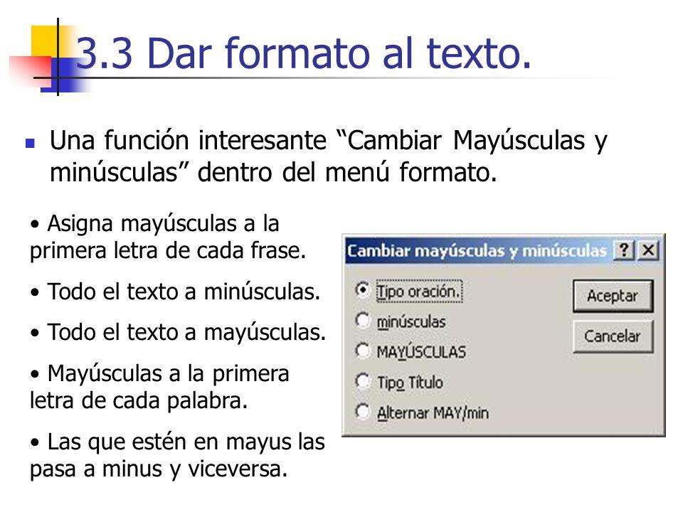 3.3 Dar formato al texto. Una función interesante Cambiar Mayúsculas y minúsculas dentro del menú formato.