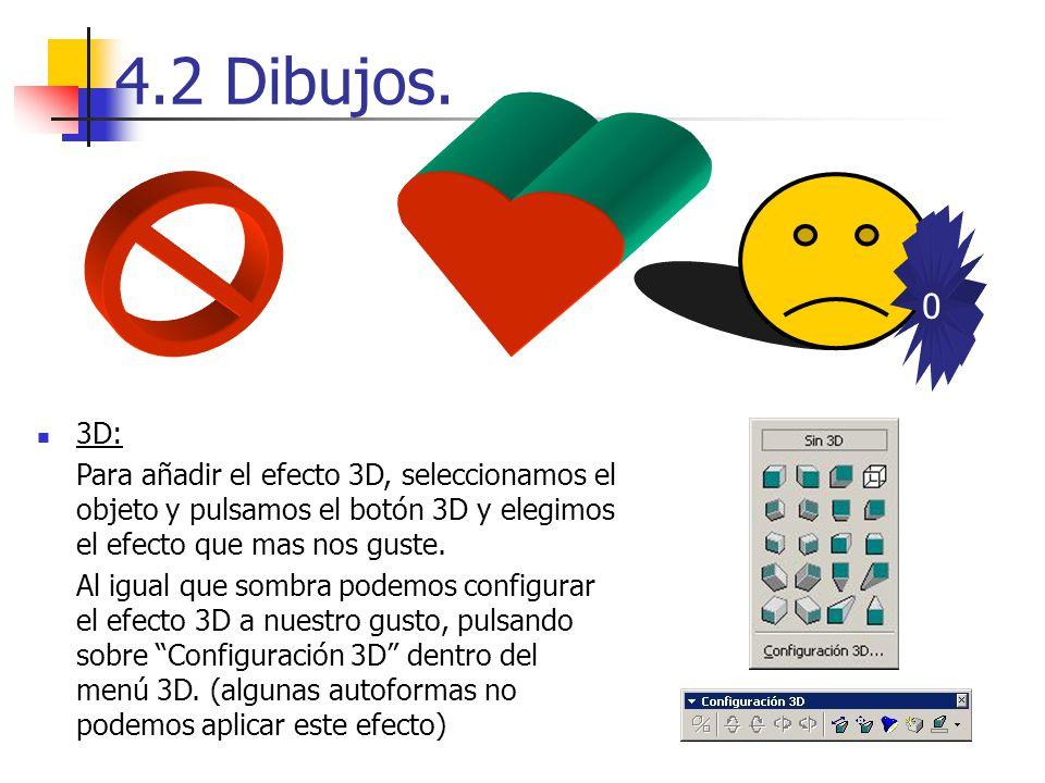 4.2 Dibujos. 3D: Para añadir el efecto 3D, seleccionamos el objeto y pulsamos el botón 3D y elegimos el efecto que mas nos guste.