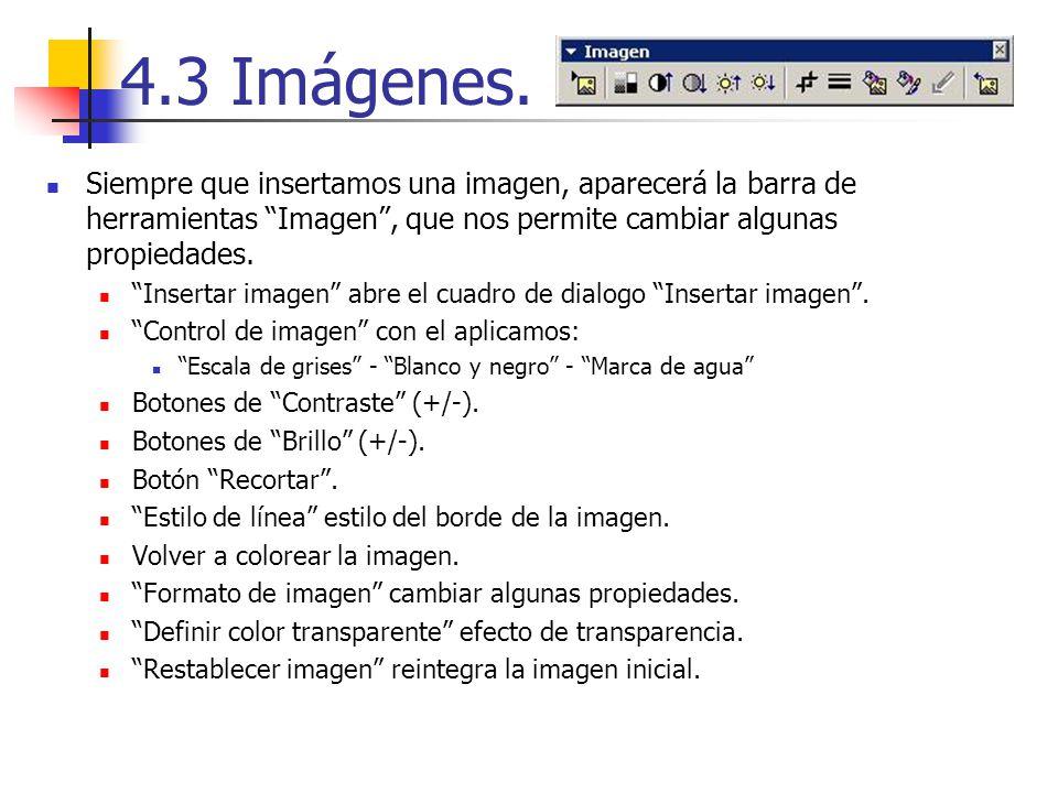 4.3 Imágenes. Siempre que insertamos una imagen, aparecerá la barra de herramientas Imagen , que nos permite cambiar algunas propiedades.
