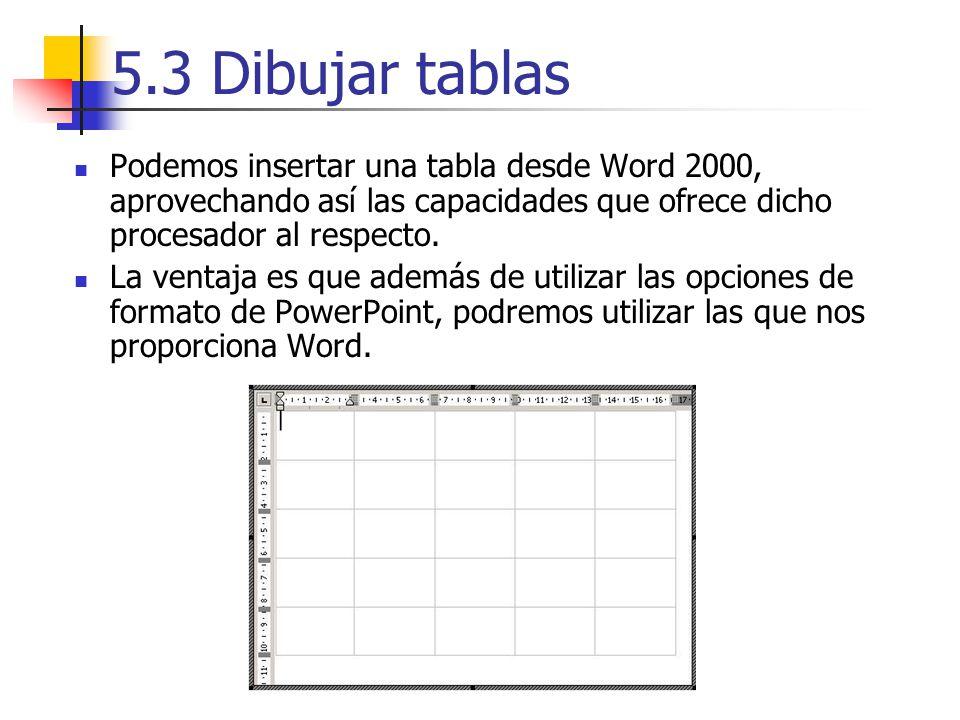 5.3 Dibujar tablas Podemos insertar una tabla desde Word 2000, aprovechando así las capacidades que ofrece dicho procesador al respecto.