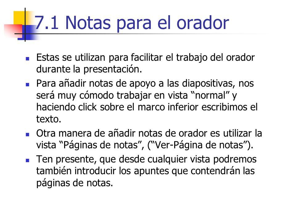 7.1 Notas para el orador Estas se utilizan para facilitar el trabajo del orador durante la presentación.