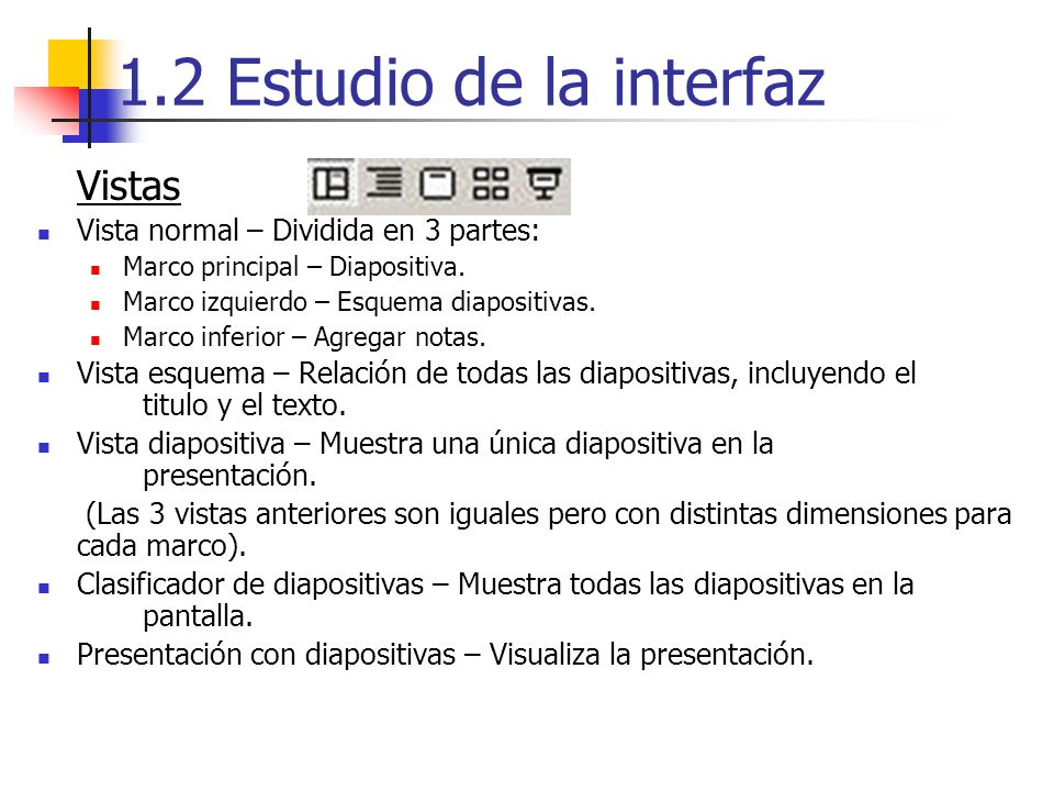 1.2 Estudio de la interfaz Vistas Vista normal – Dividida en 3 partes: