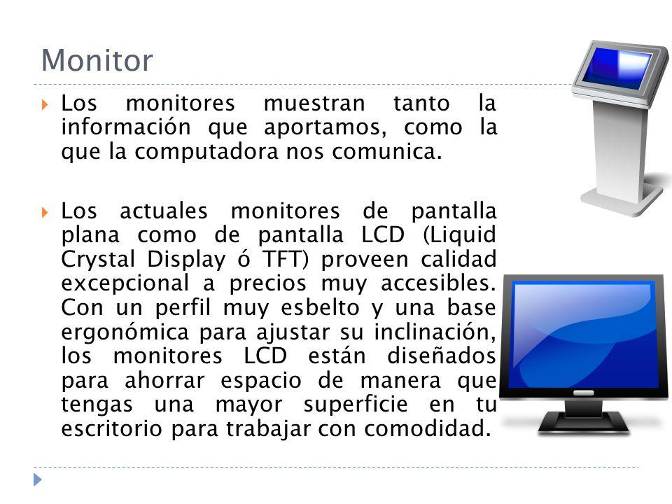 Monitor Los monitores muestran tanto la información que aportamos, como la que la computadora nos comunica.