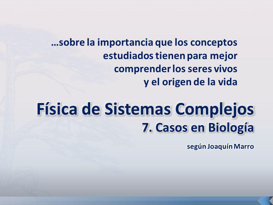 Física de Sistemas Complejos 7. Casos en Biología según Joaquín Marro
