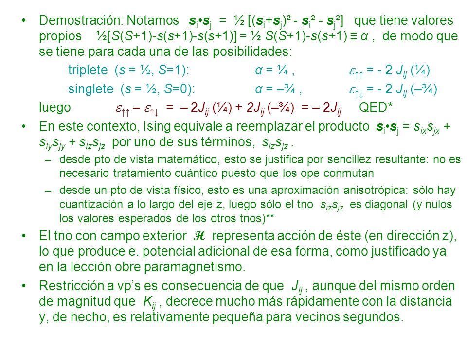 triplete (s = ½, S=1): α = ¼ , ɛ↑↑ = - 2 Jij (¼)