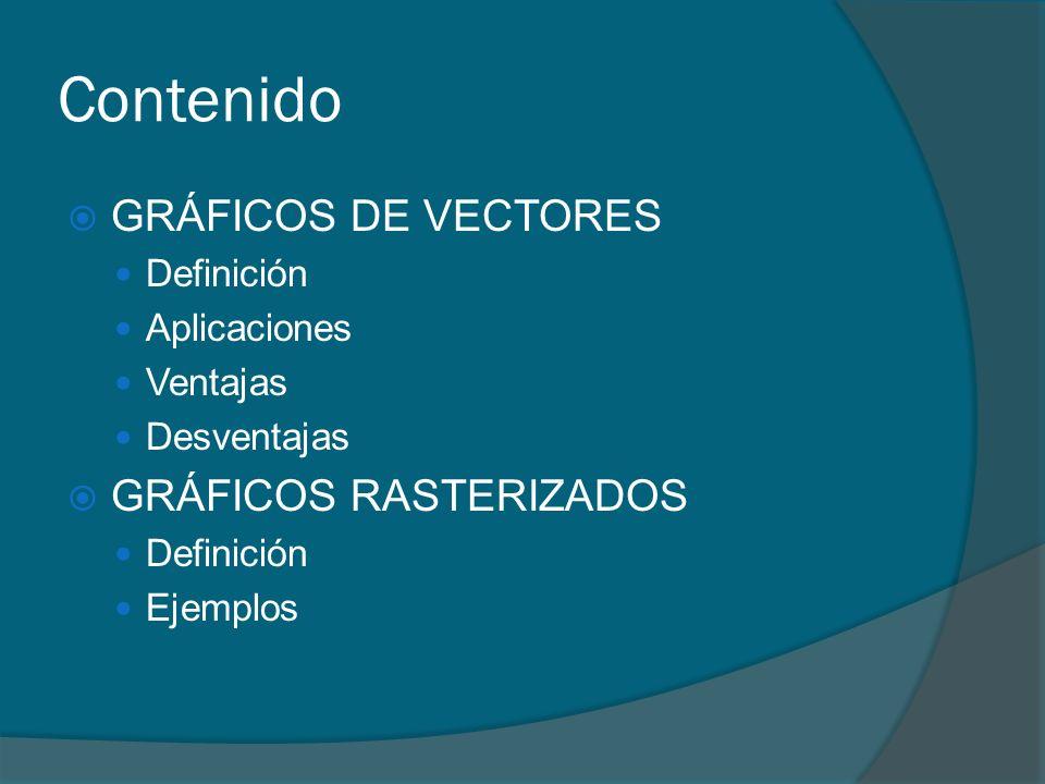 Contenido GRÁFICOS DE VECTORES GRÁFICOS RASTERIZADOS Definición