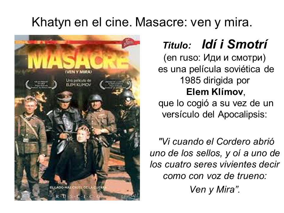 Khatyn en el cine. Masacre: ven y mira.