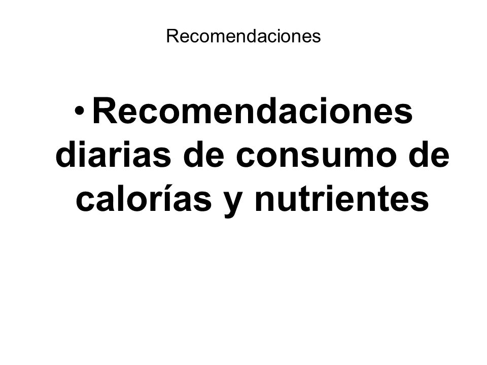 Recomendaciones diarias de consumo de calorías y nutrientes