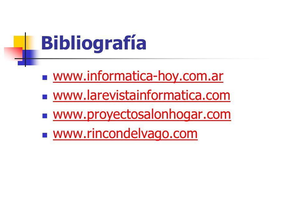 Bibliografía www.informatica-hoy.com.ar www.larevistainformatica.com