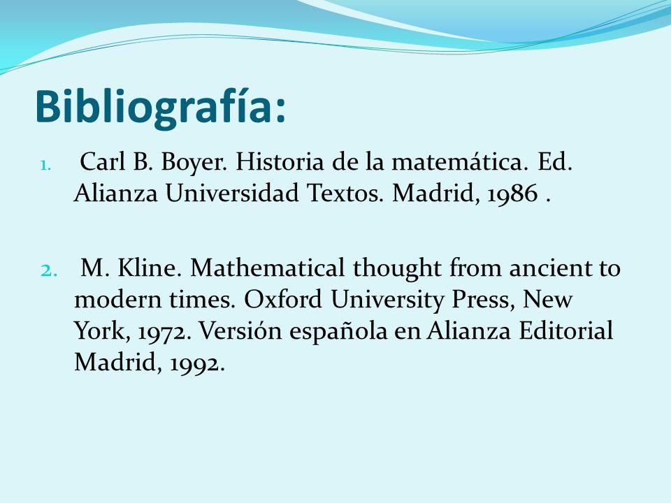 Bibliografía: Carl B. Boyer. Historia de la matemática. Ed. Alianza Universidad Textos. Madrid, 1986 .