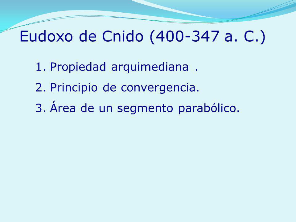 Eudoxo de Cnido (400-347 a. C.) Propiedad arquimediana .