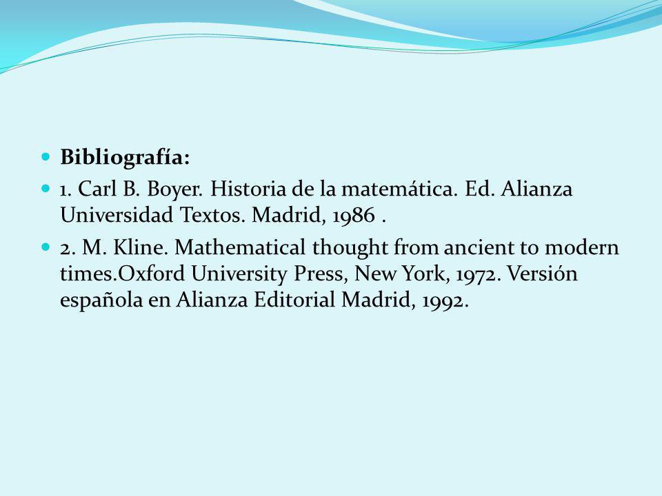 Bibliografía: 1. Carl B. Boyer. Historia de la matemática. Ed. Alianza Universidad Textos. Madrid, 1986 .