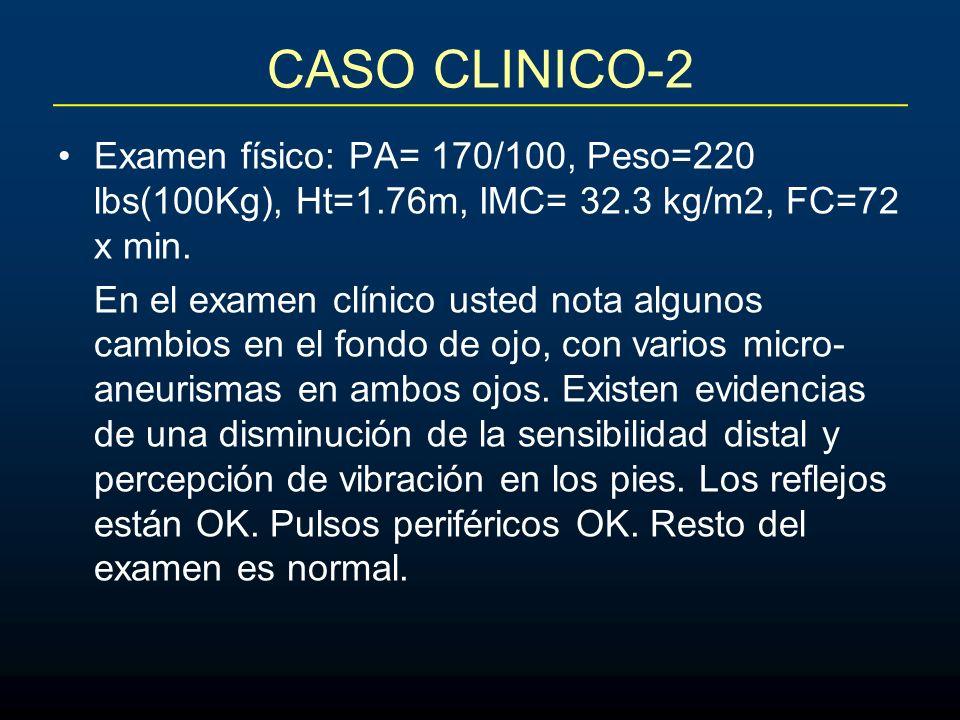 CASO CLINICO-2 Examen físico: PA= 170/100, Peso=220 lbs(100Kg), Ht=1.76m, IMC= 32.3 kg/m2, FC=72 x min.