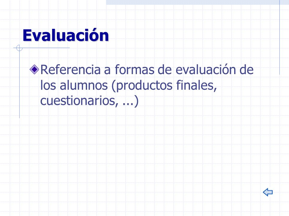 Evaluación Referencia a formas de evaluación de los alumnos (productos finales, cuestionarios, ...)