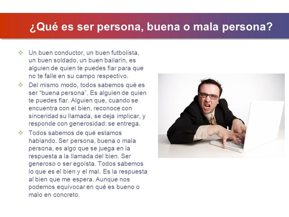¿Qué es ser persona, buena o mala persona