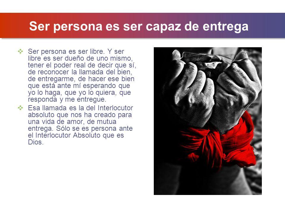Ser persona es ser capaz de entrega