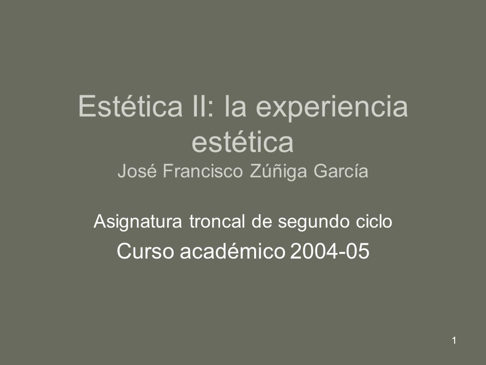 Estética II: la experiencia estética José Francisco Zúñiga García