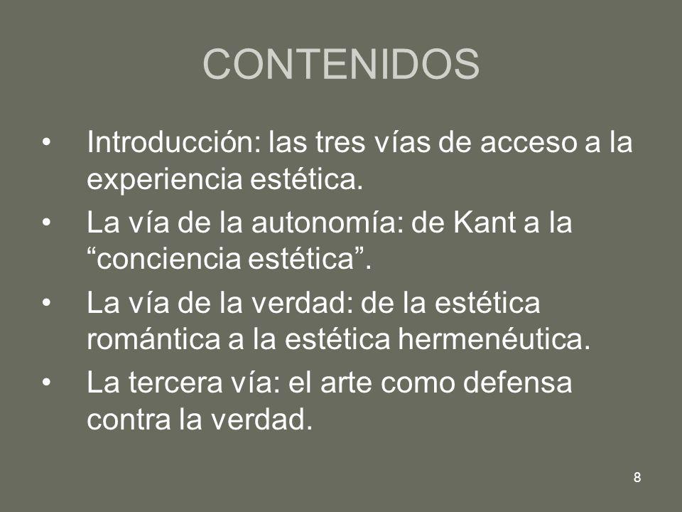 CONTENIDOS Introducción: las tres vías de acceso a la experiencia estética. La vía de la autonomía: de Kant a la conciencia estética .