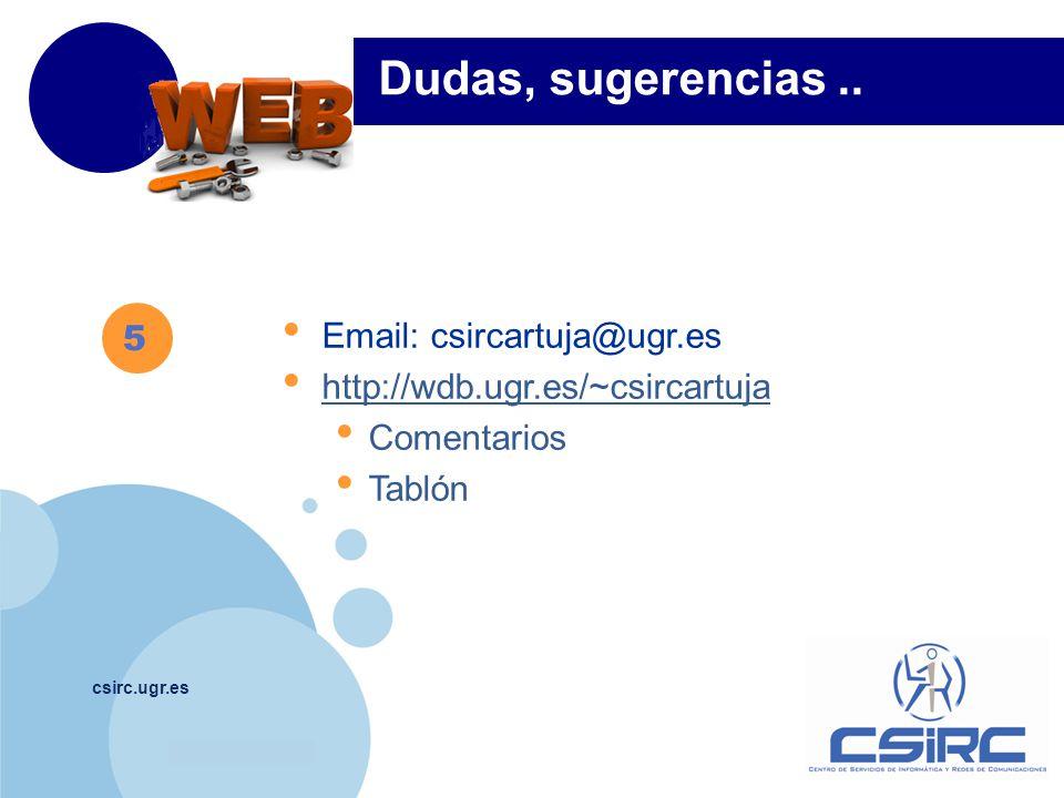 Dudas, sugerencias .. 5. Email: csircartuja@ugr.es. http://wdb.ugr.es/~csircartuja. Comentarios.