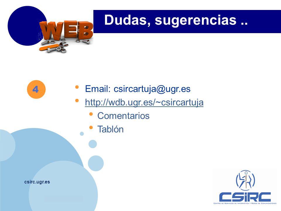 Dudas, sugerencias .. 4. Email: csircartuja@ugr.es. http://wdb.ugr.es/~csircartuja. Comentarios.