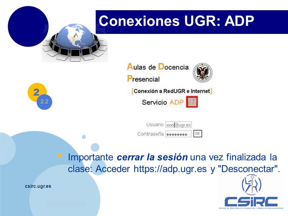 Conexiones UGR: ADP Importante cerrar la sesión una vez finalizada la clase: Acceder https://adp.ugr.es y Desconectar .