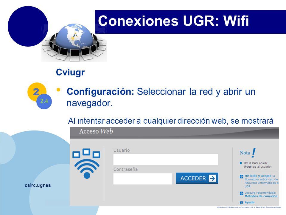 Conexiones UGR: Wifi Cviugr. Configuración: Seleccionar la red y abrir un navegador. Al intentar acceder a cualquier dirección web, se mostrará.