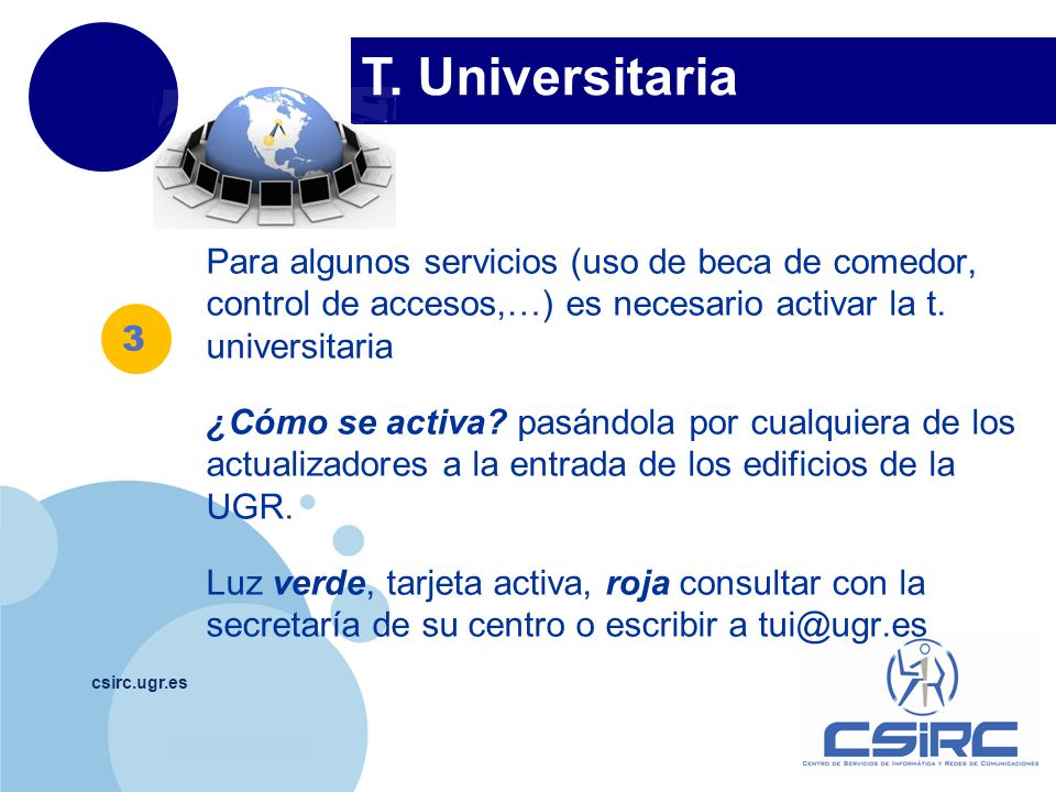 T. Universitaria Para algunos servicios (uso de beca de comedor, control de accesos,…) es necesario activar la t. universitaria.