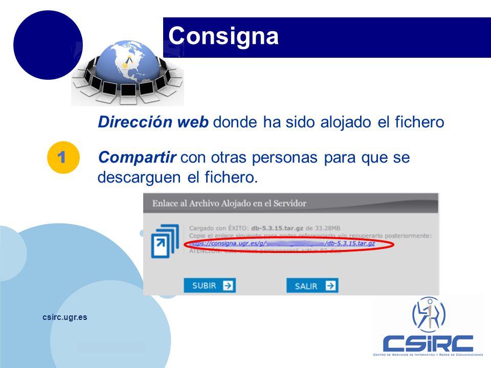 Consigna Dirección web donde ha sido alojado el fichero Compartir con otras personas para que se descarguen el fichero.