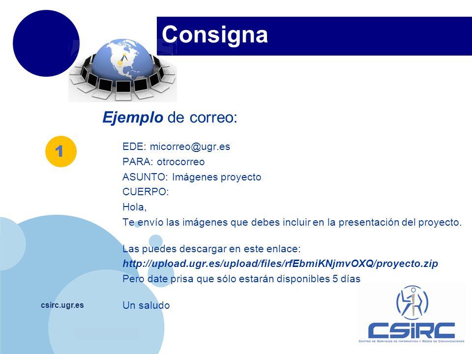 Consigna Ejemplo de correo: 1 EDE: micorreo@ugr.es PARA: otrocorreo
