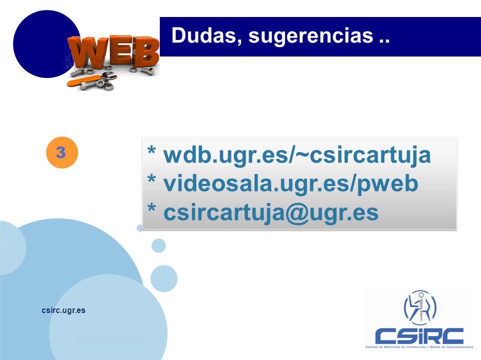 * wdb.ugr.es/~csircartuja * videosala.ugr.es/pweb * csircartuja@ugr.es
