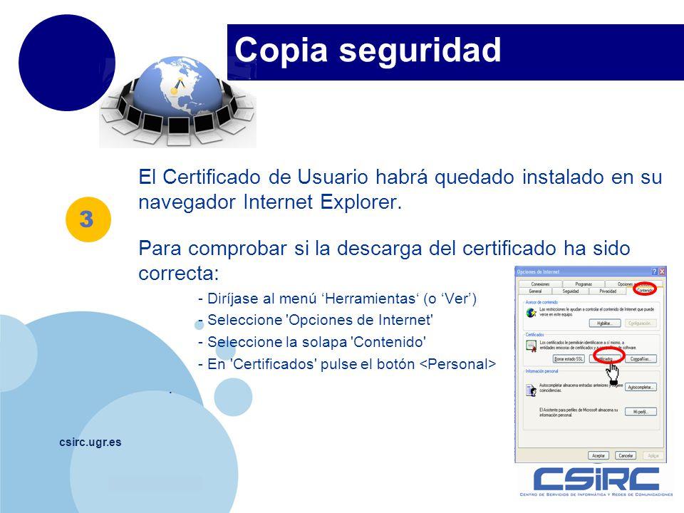 Copia seguridad El Certificado de Usuario habrá quedado instalado en su navegador Internet Explorer.