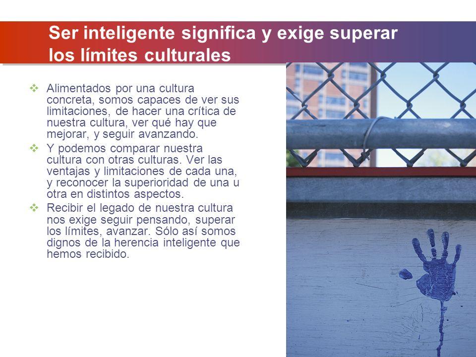 Ser inteligente significa y exige superar los límites culturales
