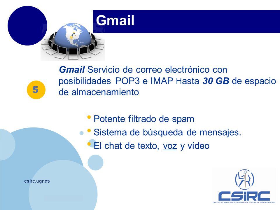 Gmail Gmail Servicio de correo electrónico con posibilidades POP3 e IMAP Hasta 30 GB de espacio de almacenamiento.