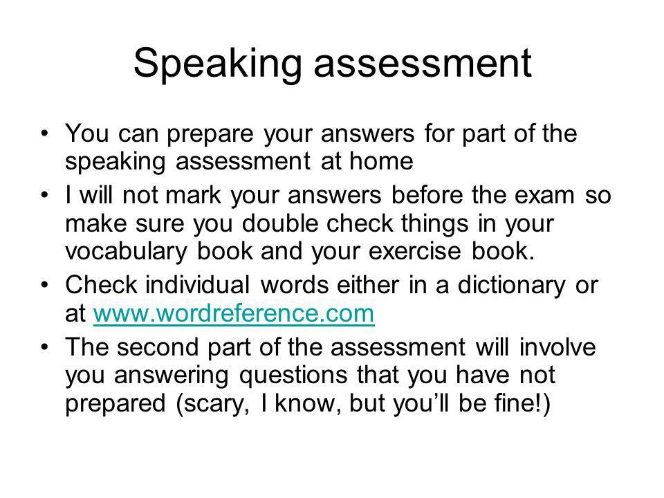 Speaking assessment You can prepare your answers for part of the speaking assessment at home.