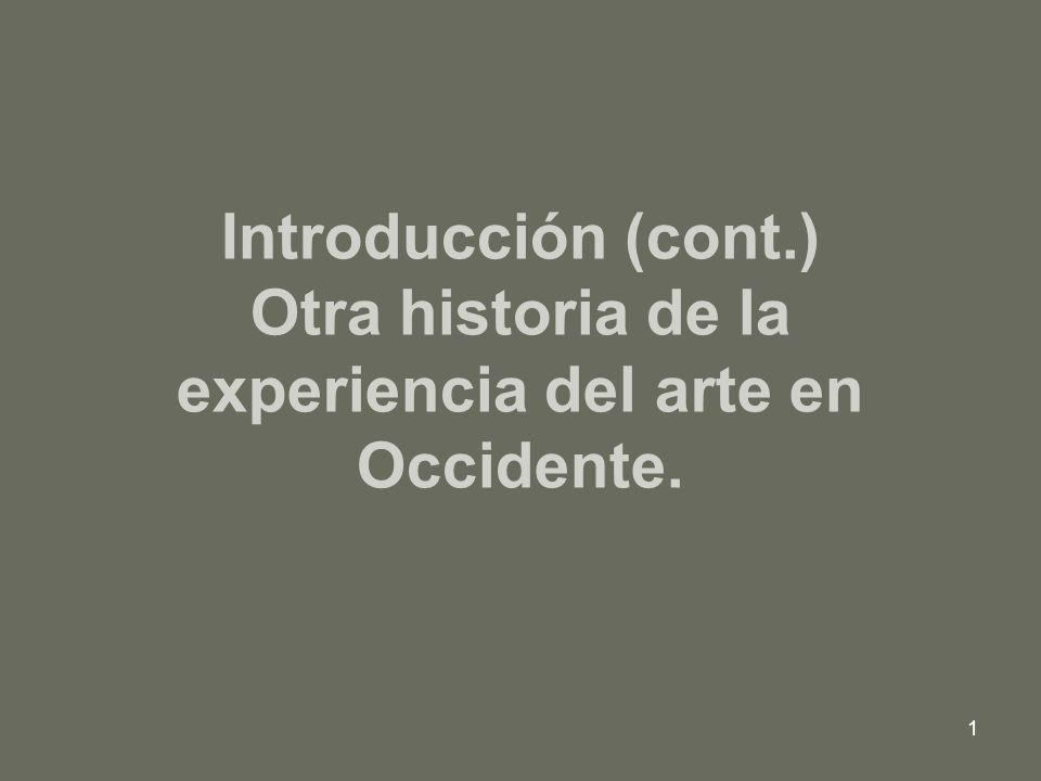 Introducción (cont.) Otra historia de la experiencia del arte en Occidente.