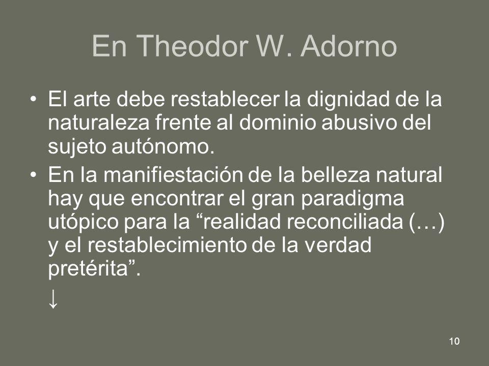En Theodor W. Adorno El arte debe restablecer la dignidad de la naturaleza frente al dominio abusivo del sujeto autónomo.