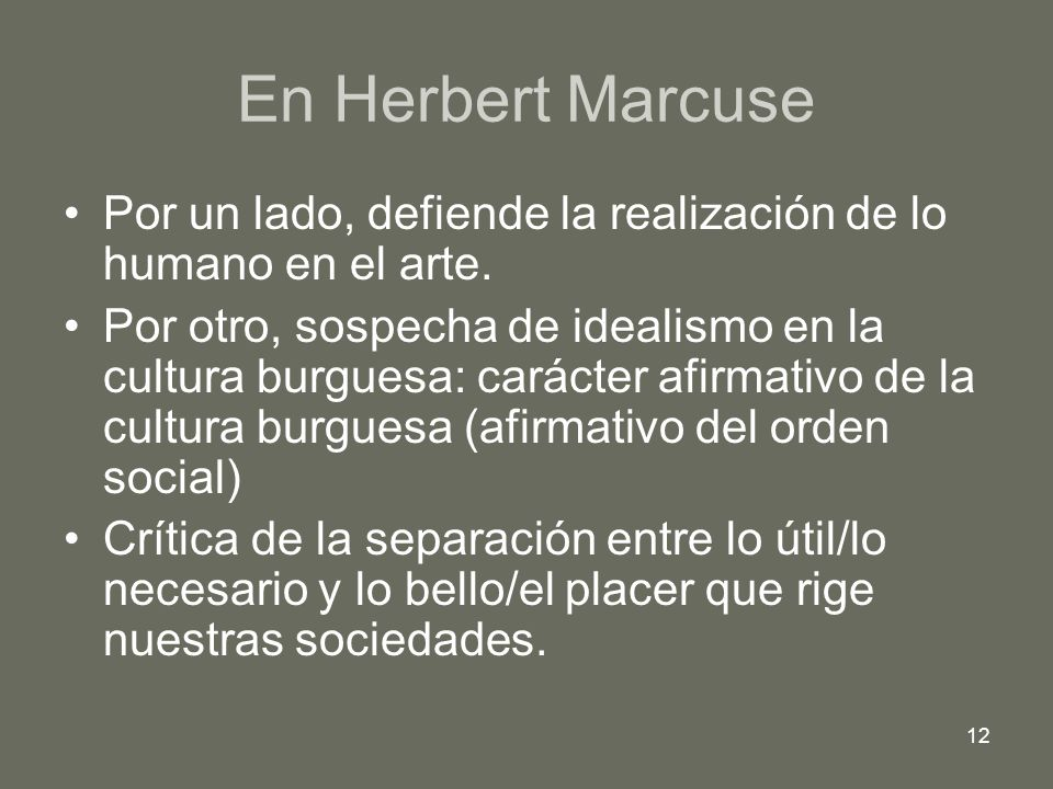 En Herbert Marcuse Por un lado, defiende la realización de lo humano en el arte.
