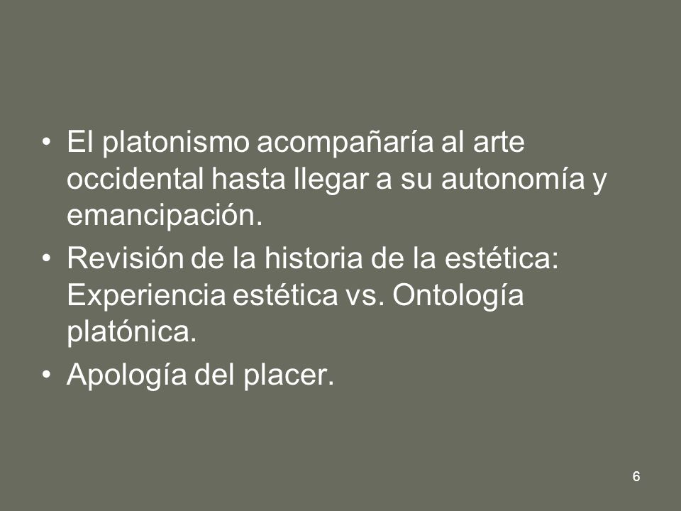 El platonismo acompañaría al arte occidental hasta llegar a su autonomía y emancipación.