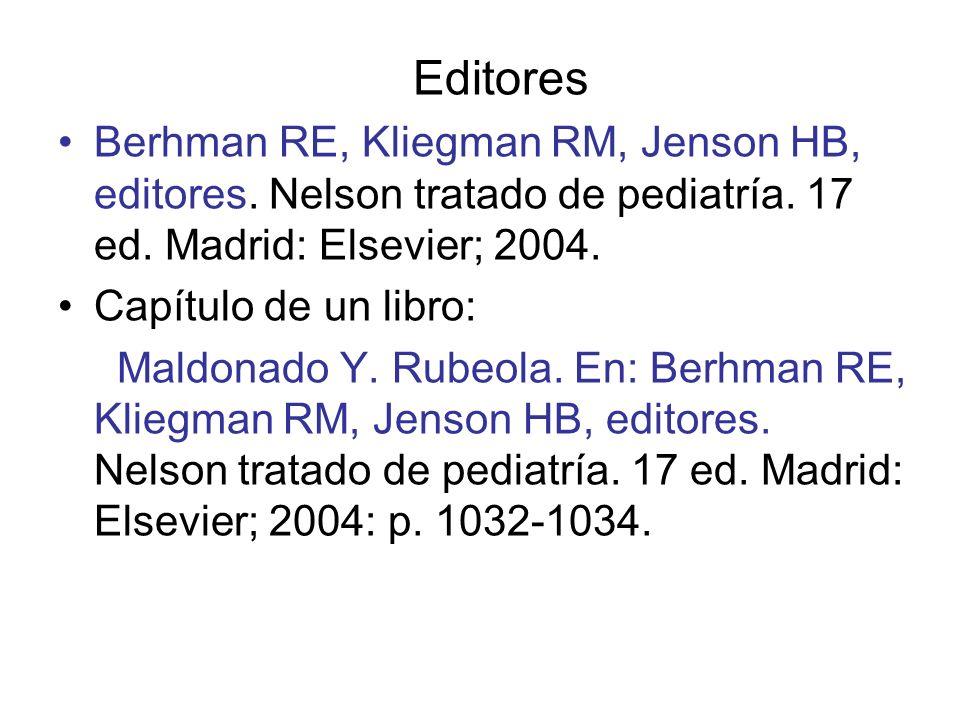 Editores Berhman RE, Kliegman RM, Jenson HB, editores. Nelson tratado de pediatría. 17 ed. Madrid: Elsevier; 2004.