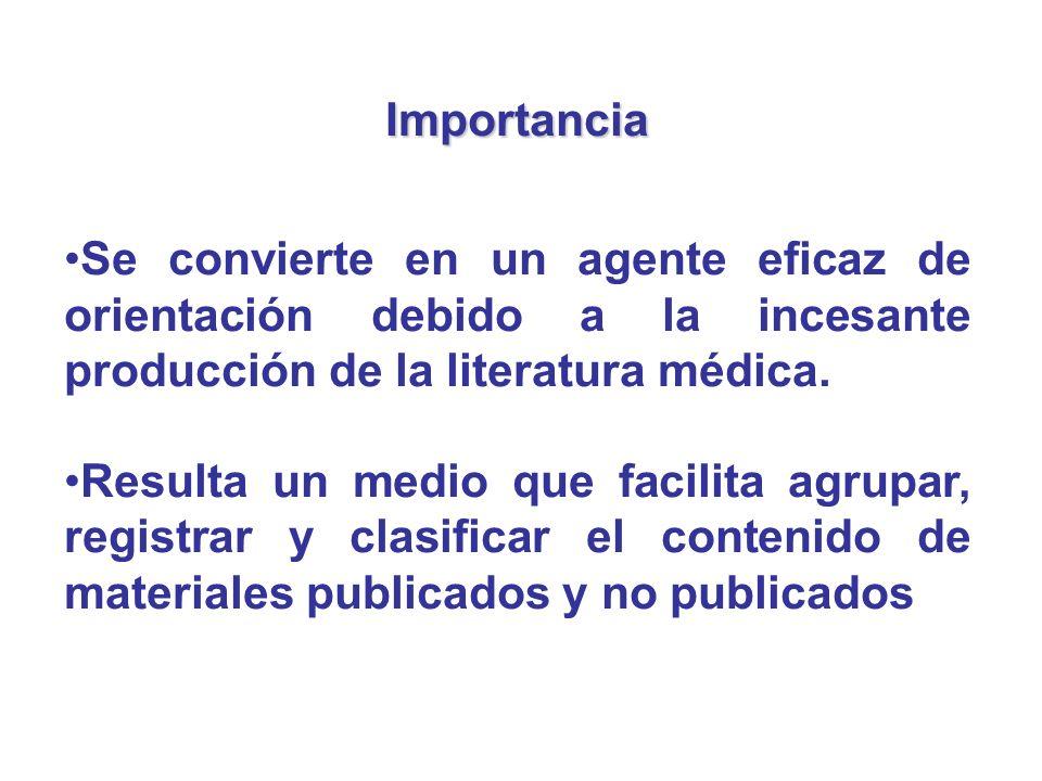 Importancia Se convierte en un agente eficaz de orientación debido a la incesante producción de la literatura médica.